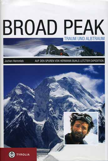 Main photo: Broad Peak from Khalkhal Pass in 2006. Small photo: Hermann Buhl after the first ascent of Broad Peak in 1957. Top photo: Above Camp 2 on the Broad Peak Western spur in 2006. - Broad Peak Traum Und Albtraum book cover