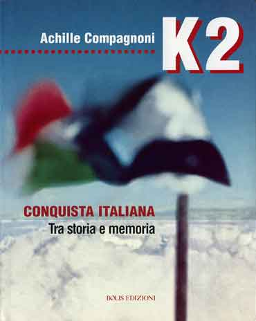 Italy And Pakistan Flags On K2 Summit First Ascent July 30, 1954 - K2: Conquista Italiana: Tra Storia E Memoria book cover